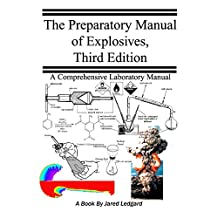 The Preparatory Manual of Explosives Third Edition: An excellent collection and reference book designed to teach the chemistry and fundamentals of high energetic compounds