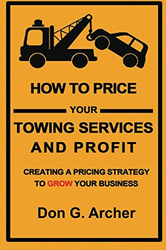 How To Price Your Towing Services And Profit: Creating A Pricing Strategy To Grow Your Towing Business