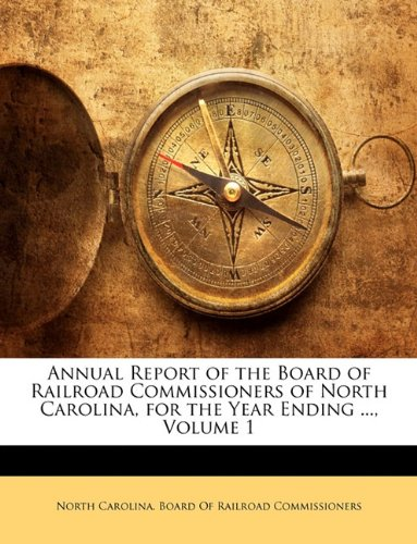 Download Annual Report of the Board of Railroad Commissioners of North Carolina, for the Year Ending ..., Volume 1 ebook