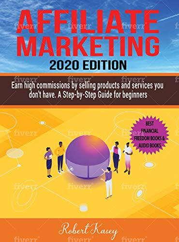Affiliate Marketing: Earn High Commissions by Selling Products and Services you don't have - A Step-by-Step Guide for beginners - 2020 edition - Best Financial Freedom Books & Audiobooks