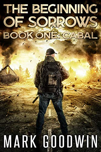 Cabal: An Apocalyptic End-Times Thriller (The Beginning of Sorrows Book 1) by [Goodwin, Mark]