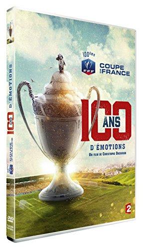 100 Coupe - COUPE DE France : 100 ANS D'EMOTIONS