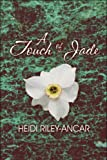A Touch of Jade, Heidi Riley-Ancar, 1608138836