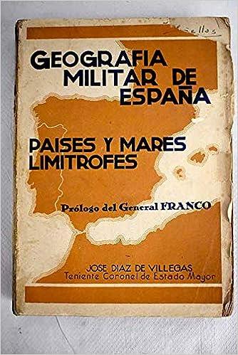Geografía militar de España, países y mares limítrofes. Prólogo de Francisco ...: Amazon.es: DIAZ DE VILLEGAS Y BUSTAMANTE, José.-: Libros
