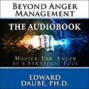 Beyond Anger Management: Master Your Anger as a Strategic Tool Audiobook by Edward Daube PhD Narrated by Daniel Penz