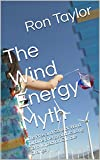 The Wind Energy Myth: The Pros and Cons of Wind Turbine Energy and its Long Term Impact on Climate Change