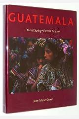 Guatemala: Eternal Spring - Eternal Tyranny by Jean-Marie Simon (1987-05-03) Hardcover