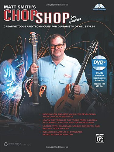 Matt Smith's Chop Shop for Guitar: Creative Tools and Techniques for Guitarists of All Styles, Book & DVD by Matt Smith (Guitar Chop Shop)