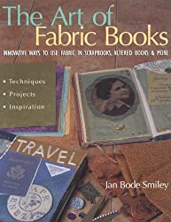 Art of Fabric Books - The - Print on Demand Edition: Innovative Ways To Use Fabric In Scrapbooks, Altered Books & More