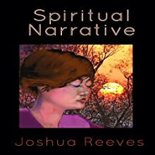 Spiritual Narrative Audiobook by Joshua Reeves Narrated by Josh Reeves