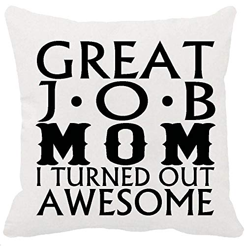 Awesome Cover - Best Gift Idea For Mother's Day Birthday Warm Sayings Great Job Mom I Turned Out Awesome New Home Decorative Soft Both Sided Printing Cotton Throw Cushion Cover Pillow Case Square 18 Inches (White)