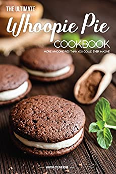 The Ultimate Whoopie Pie Cookbook: More Whoopie Pies Than You Could Ever Imagine by [Stephenson, Martha]
