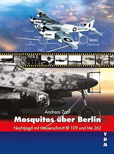 Mosquitos über Berlin: Nachtjagd mit Messerschmitt Bf 109 und Me 262