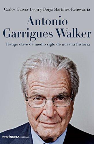 Antonio Garrigues Walker: Testigo clave de medio siglo de nuestra historia (Spanish Edition)