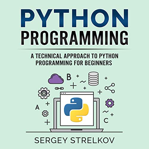 Python Programming: A Technical Approach to Python Programming for Beginners