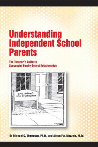Understanding Independent School Parents: The Teacher's Guide to Successful Family-School Relationships
