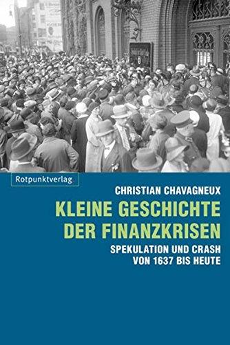 Kleine Geschichte der Finanzkrisen: Spekulation und Crash von 1637 bis heute