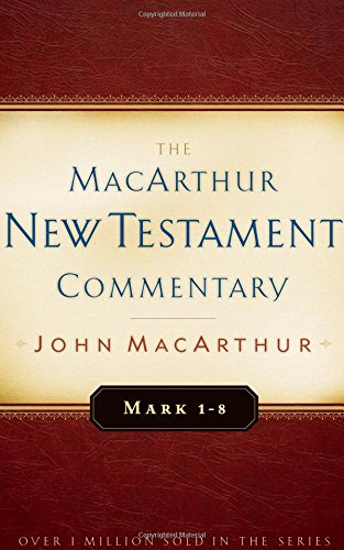 Mark 1-8 MacArthur New Testament Commentary (MacArthur New Testament Commentary Series)