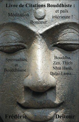 Livre de Citations Bouddhiste : méditation, bonheur et paix intérieure !: Spiritualités et Bouddhisme : Bouddha, Zen, Thich Nhat Hanh, Dalaï-Lama. et Philosophie. (Volume 1) (French Edition)
