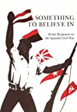 Something to Believe In : Writer Responses to the Spanish Civil War, Relsted, Connie, 8772886242