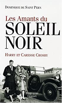 Les amants du Soleil noir : Caresse et Harry Crosby par Saint Pern