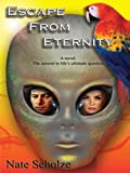 img - for Escape from Eternity: At last, the answer to Life's ultimate question: Why are we here? book / textbook / text book