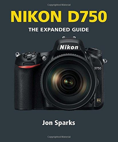 Nikon D750 (The Expanded Guide) (Expanded Guides) by Jon Sparks (7-Apr-2015) Paperback
