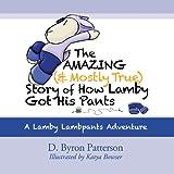 The Amazing (and Mostly True) Story of How Lamby Got His Pants: A Lamby Lambpants Adventure (Lamby Lambpants & Friends Book 1)