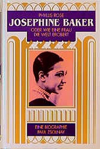 Josephine Baker: oder Wie eine Frau die Welt erobert. Eine Biographie