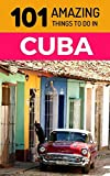 101 Amazing Things to Do in Cuba: Cuba Travel Guide (Havana Travel Guide, Trinidad Cuba, Cuba Beaches, Cuba Vacations, Backpacking Cuba)