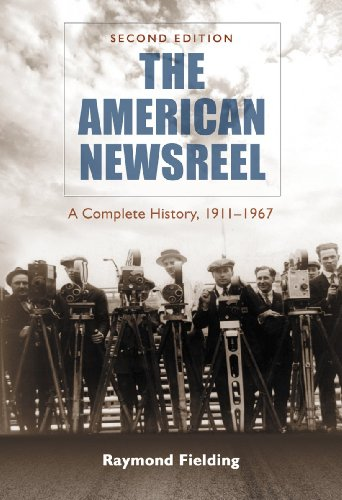The American Newsreel: A Complete History, 1911-1967, 2d ed.