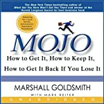 Mojo: How to Get It, How to Keep It, How to Get It Back if You Lose It | Marshall Goldsmith,Mark Reiter