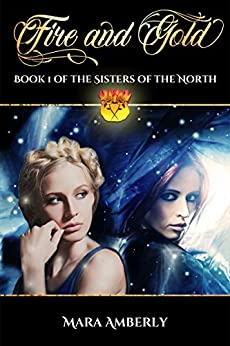 Fire and Gold (Sisters of the North Book 1) by [Amberly, Mara]