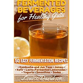 Fermented Beverages for Healthy Guts: 50 Easy Fermentation Recipes - Kombucha and Jun Teas - Juices - Kefir - Lacto-Fermented Lemonades - Yogurts - Smoothies -Sodas 19 Welcome to the wonderful world of fermented drinks! If you're looking for a fun and delicious way to improve your health, you've come to the right place! I