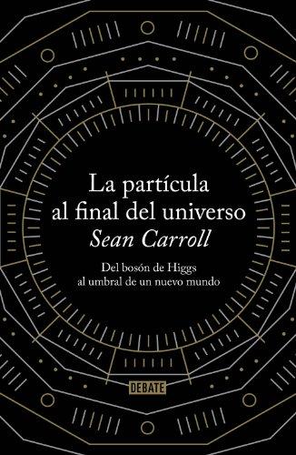 Descargar Libro La Partícula Al Final Del Universo: Del Bosón De Higgs Al Umbral De Un Nuevo Mundo Sean Carroll