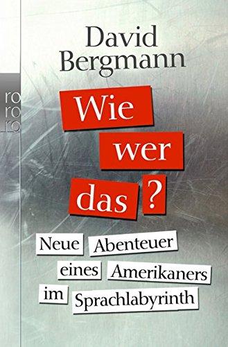 Wie, wer, das?: Neue Abenteuer eines Amerikaners im Sprachlabyrinth