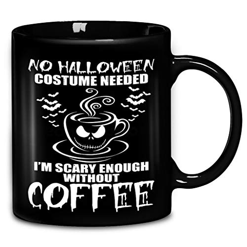 No Halloween Costume Needed I'M Scary Enough Without Coffee Coffee Mug 11oz & 15oz Ceramic Tea Cups -