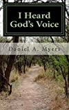 I Heard God's Voice, Daniel Myers, 148255271X