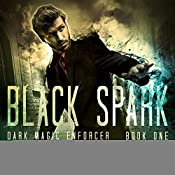 Black Spark: Dark Magic Enforcer Series, Book 1   Al K. Line