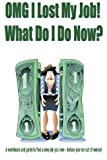OMG I Lost My Job! What Do I Do Now?, Carolyn Woods, 1481207768