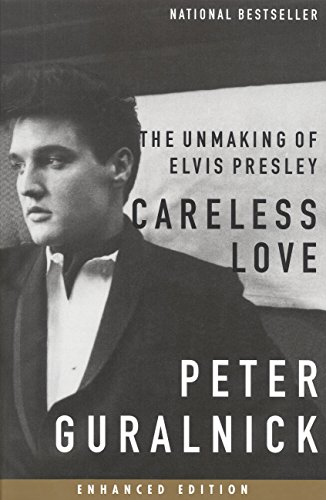 Careless Love (Enhanced Edition): The Unmaking of Elvis Presley (Elvis series Book 2)