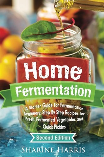 [Free] Home Fermentation: A Starter Guide for Fermentation Beginners: Step By Step Recipes for Fresh, Ferme ZIP