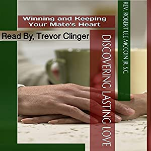 Discovering Lasting Love: Winning and Keeping Your Mate's Heart Audiobook