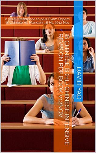 IB Chinese B (HL) Chinese Intensive Revision PDF Book V12Nov: A Quick Reference to past Exam Papers IB Chinese HL Mandarin_B HL 2012 Nov (Hl Ap)