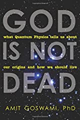 God Is Not Dead: What Quantum Physics Tells Us about Our Origins and How We Should Live Paperback