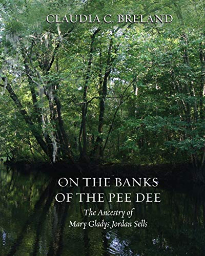 On the Banks of the Pee Dee: The Ancestry of Mary Gladys Jordan Sells