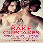 My Turn to Bake Cupcakes, and I Can't Bake! Can You Help Me? Hörbuch von R.P. James Gesprochen von: Veronica Heart