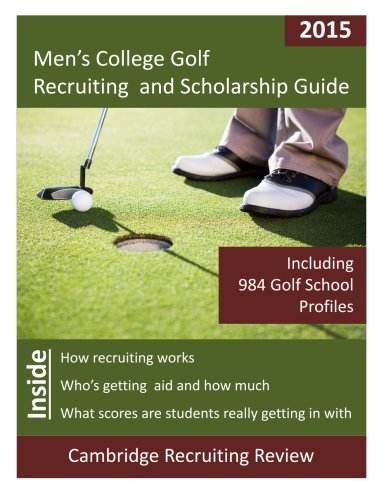 Men's College Golf Recruiting and Scholarship Guide: Including 979 Golf School Profiles