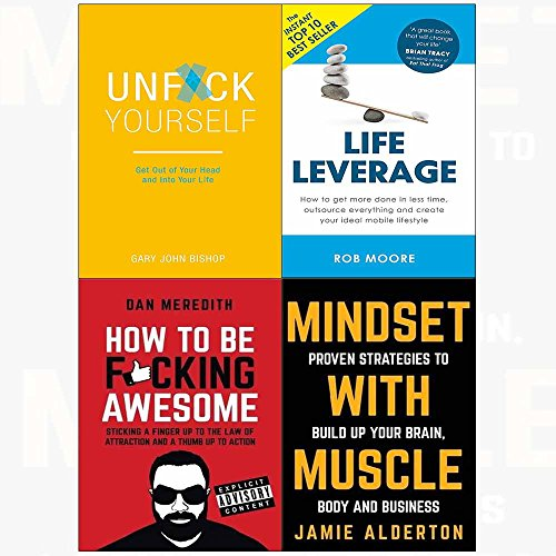 Unf*ck yourself, life leverage, how to be f*cking awesome, mindset with muscle 4 books collection set