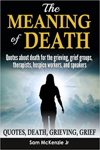 Grief Quotes | The Meaning Of Death Quotes About Death For Grieving Grief Groups